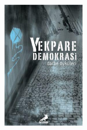 Yekpare Demokrasi -Darbe Öyküleri