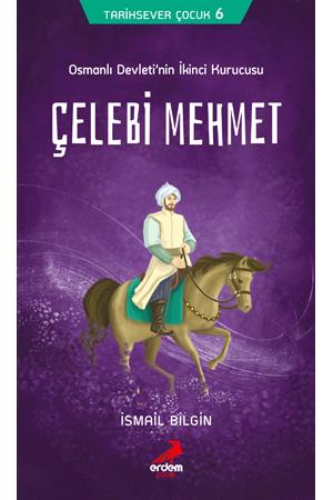 Sultan Çelebi Mehmet Osmanlı Devleti'nin İkinci Kurucusu – Tarihsever Çocuk Dizisi 6