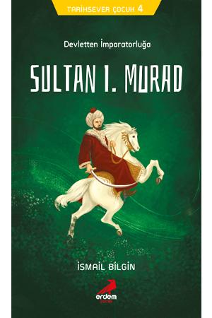 Sultan I. Murad Devletten İmparatorluğa– Tarihsever Çocuk Dizisi 4