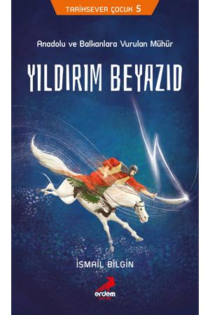 Yıldırım Beyazıd Anadolu ve Balkanlara Vurulan Mühür -Tarihsever Çocuk Dizisi 5