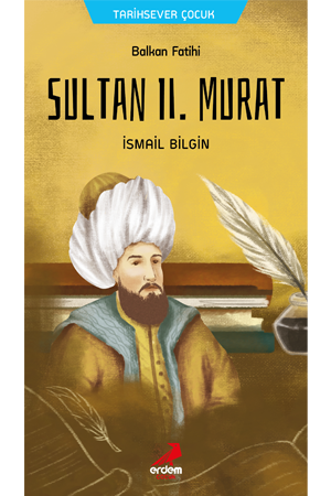 Balkan Fatihi ll. Murat -Tarihsever Çocuk 7