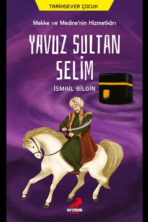 Mekke ve Medine'nin Hizmetkarı Yavuz Sultan Selim -Tarihsever Çocuk 10