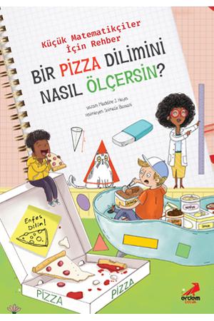 Bir Pizza Dilimini Nasıl Ölçersin? – Küçük Matematikçiler için Rehber