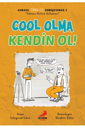 Cool Olma Kendin Ol! – Burada Türkçe Konuşuyoruz 3